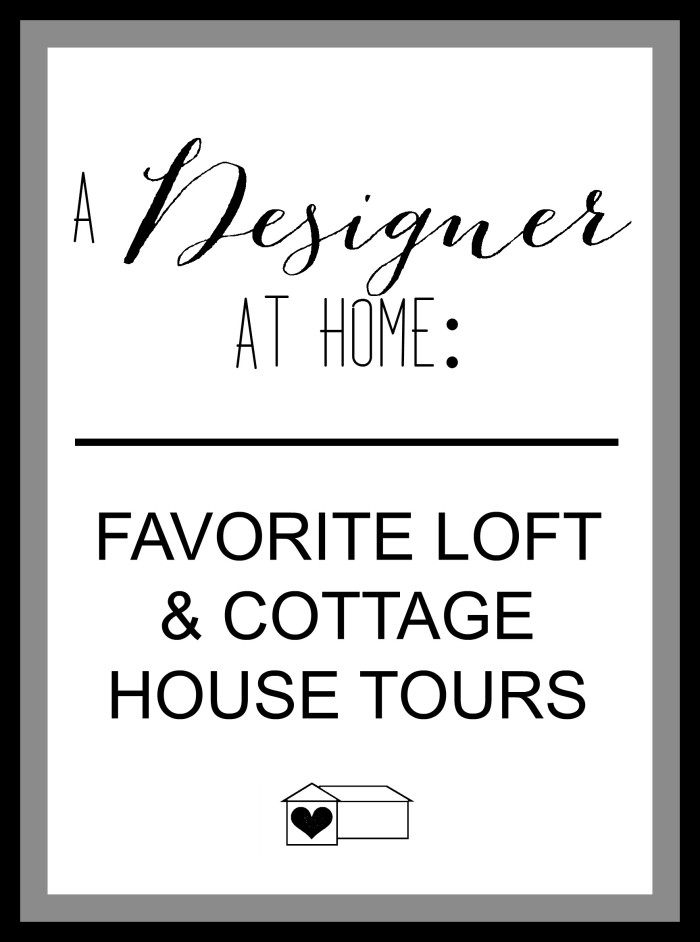 A designer at home favorite loft and cottage house tours