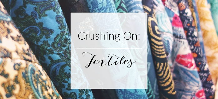 Crushing On: Textiles