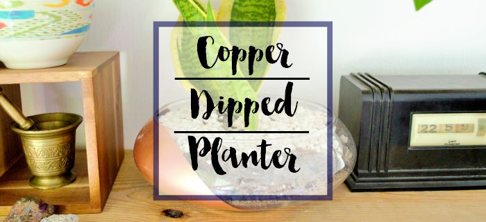 How I Made It: Copper Dipped Planter