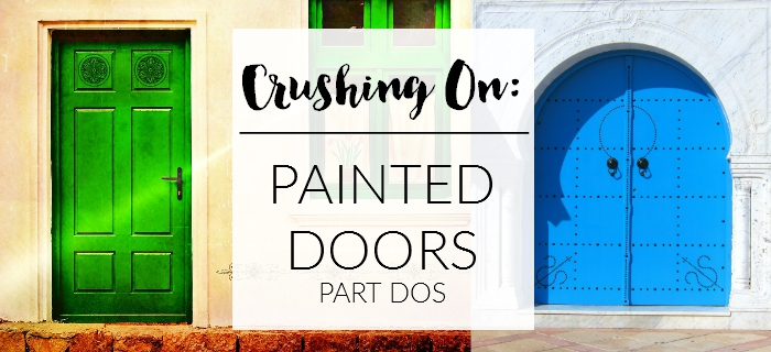 Crushing On: Painted Doors (both interior and exterior)