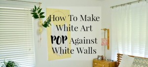 how-to-make-white-art-pop-against-white-walls