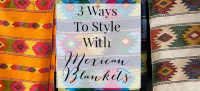 3 ways to style with mexican blankets