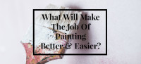 what will make the job of painting better and easier