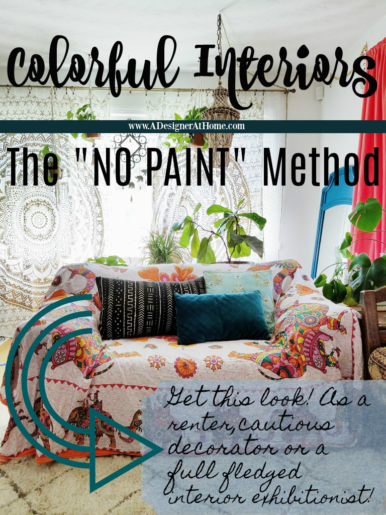 "Colorful Interiors: The ""No Paint"" Method perfect for indecisive decorators, renters and everyone beyond and in between 